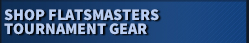 Shop Flatsmasters� Tournament Gear